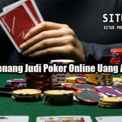 Peluang Menang Judi Poker Online Uang Asli Terbaik